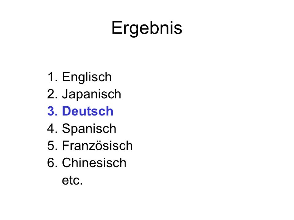 Ergebnis 1.Englisch 2.Japanisch 3.Deutsch 4.Spanisch 5.Französisch 6.Chinesisch etc.