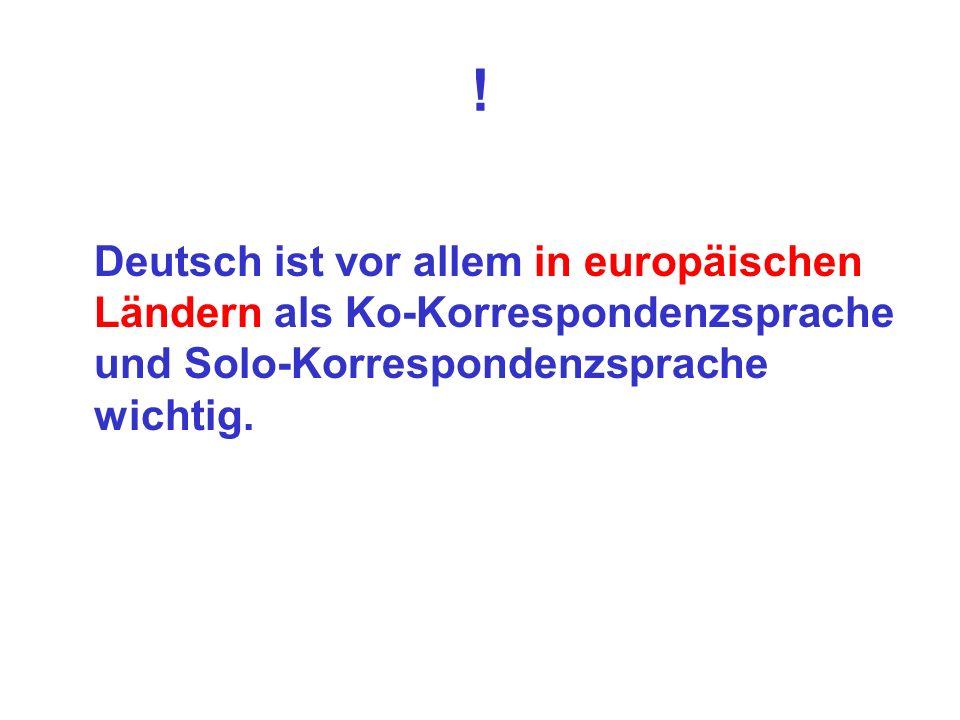 ! Deutsch ist vor allem in europäischen Ländern als Ko-Korrespondenzsprache und Solo-Korrespondenzsprache wichtig.