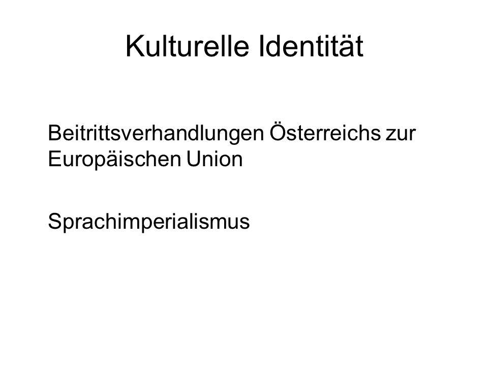 Kulturelle Identität Beitrittsverhandlungen Österreichs zur Europäischen Union Sprachimperialismus