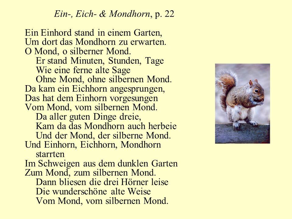 Ein-, Eich- & Mondhorn, p. 22 Ein Einhord stand in einem Garten, Um dort das Mondhorn zu erwarten. O Mond, o silberner Mond. Er stand Minuten, Stunden
