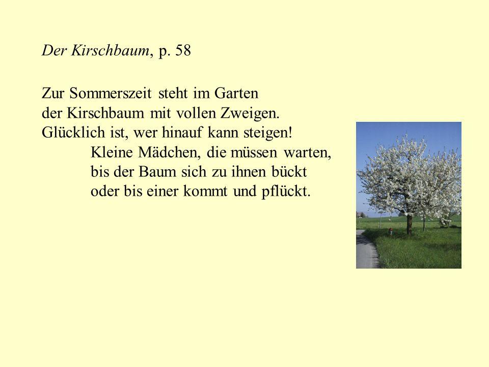 Der Kirschbaum, p. 58 Zur Sommerszeit steht im Garten der Kirschbaum mit vollen Zweigen. Glücklich ist, wer hinauf kann steigen! Kleine Mädchen, die m