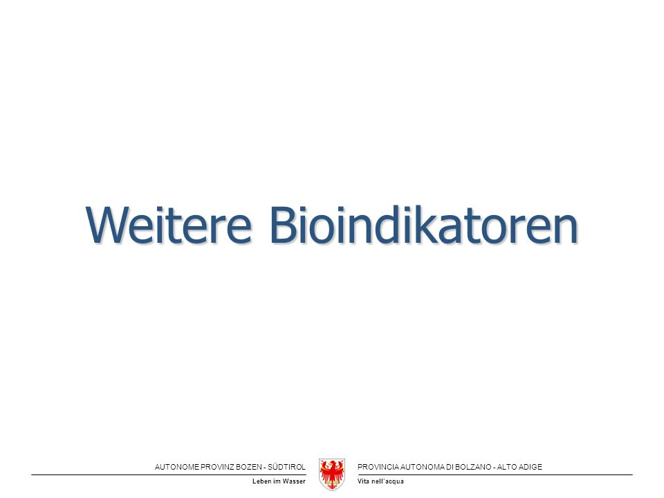 AUTONOME PROVINZ BOZEN - SÜDTIROLPROVINCIA AUTONOMA DI BOLZANO - ALTO ADIGE Vita nellacquaLeben im Wasser Weitere Bioindikatoren