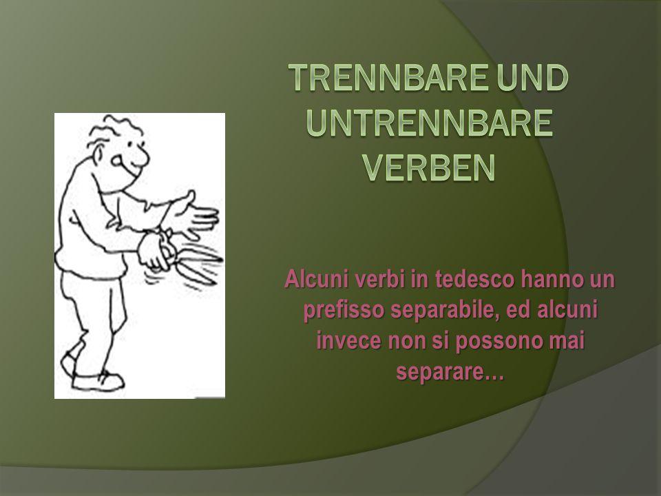 Alcuni verbi in tedesco hanno un prefisso separabile, ed alcuni invece non si possono mai separare…