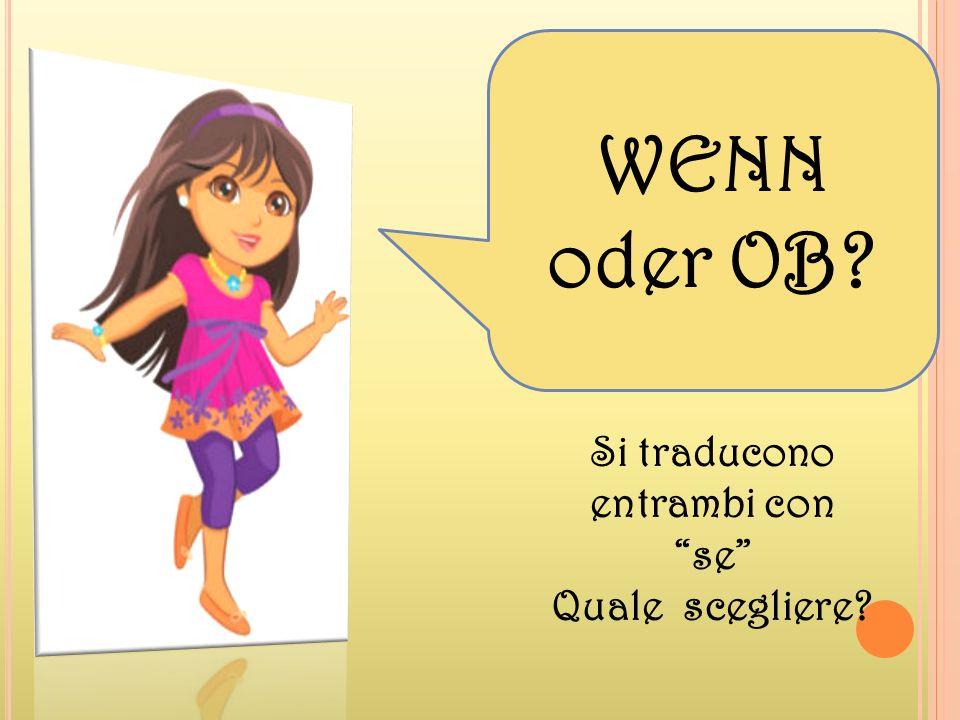 Wenn Può essere tradotto con qualora, nel caso in cui, se, quando e reso anche con falls WennEs: Wenn ich Zeit habe, komme ich zu dir.