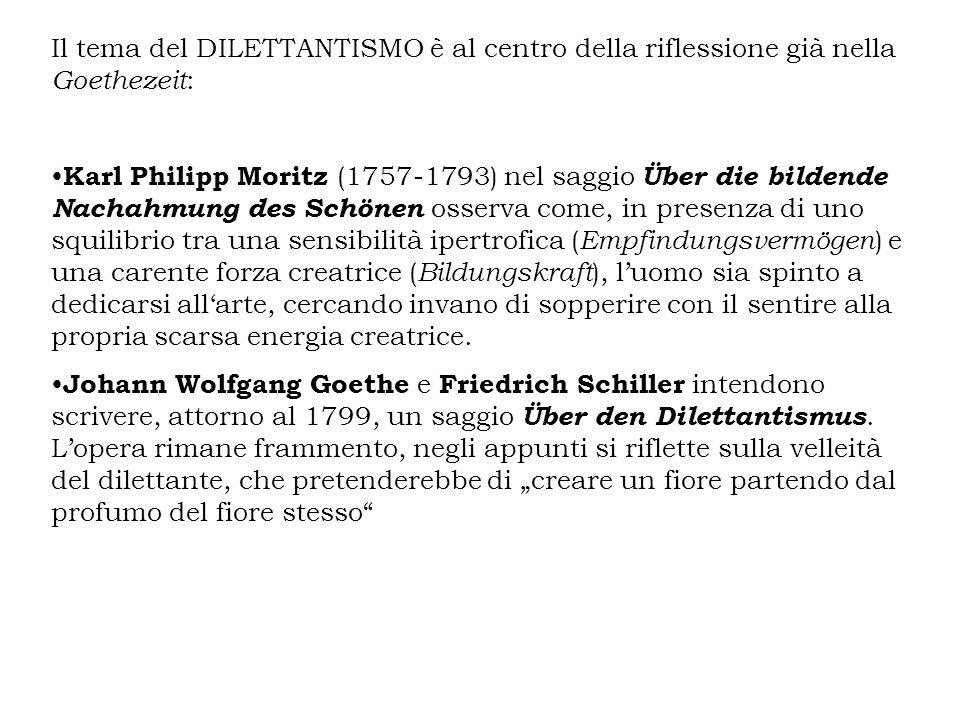 Il tema del DILETTANTISMO è al centro della riflessione già nella Goethezeit : Karl Philipp Moritz (1757-1793) nel saggio Über die bildende Nachahmung