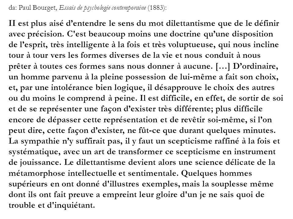 da: Paul Bourget, Essais de psychologie contemporaine (1883): II est plus aisé dentendre le sens du mot dilettantisme que de le définir avec précision