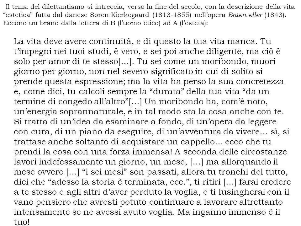 Il tema del dilettantismo si intreccia, verso la fine del secolo, con la descrizione della vita estetica fatta dal danese Søren Kierkegaard (1813-1855