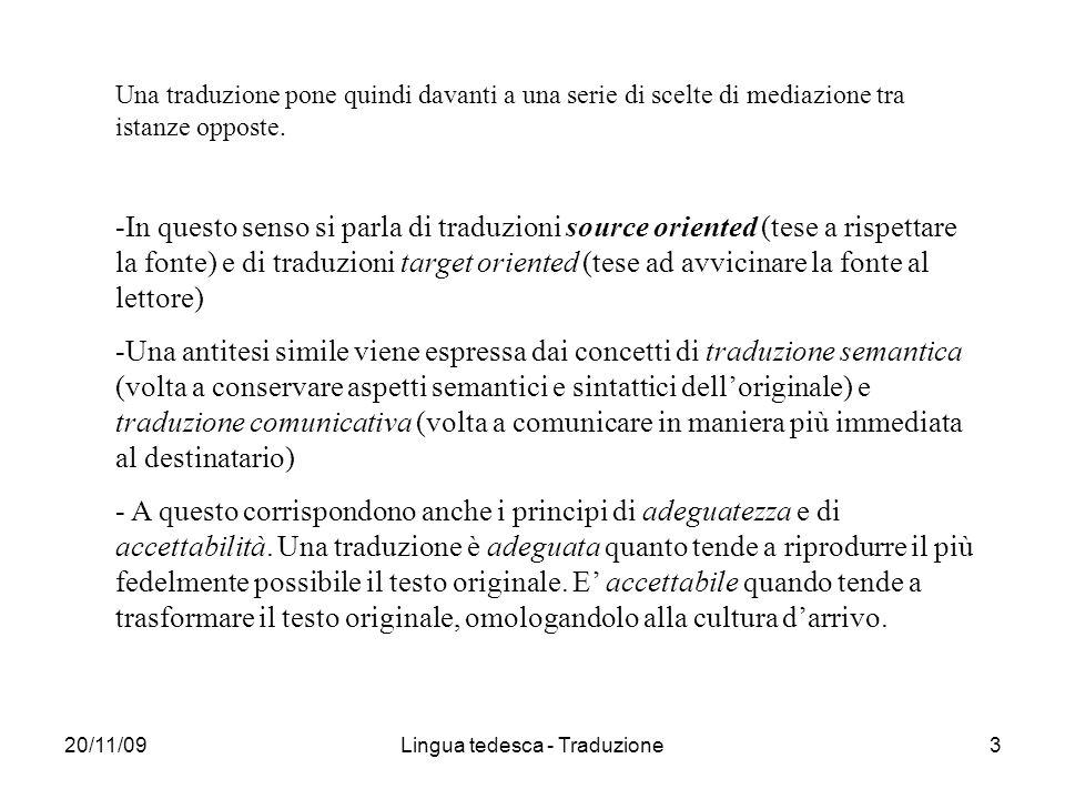 20/11/09Lingua tedesca - Traduzione3 Una traduzione pone quindi davanti a una serie di scelte di mediazione tra istanze opposte. -In questo senso si p