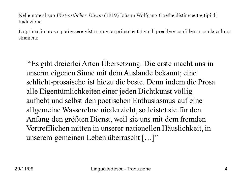 20/11/09Lingua tedesca - Traduzione4 Es gibt dreierlei Arten Übersetzung. Die erste macht uns in unserm eigenen Sinne mit dem Auslande bekannt; eine s