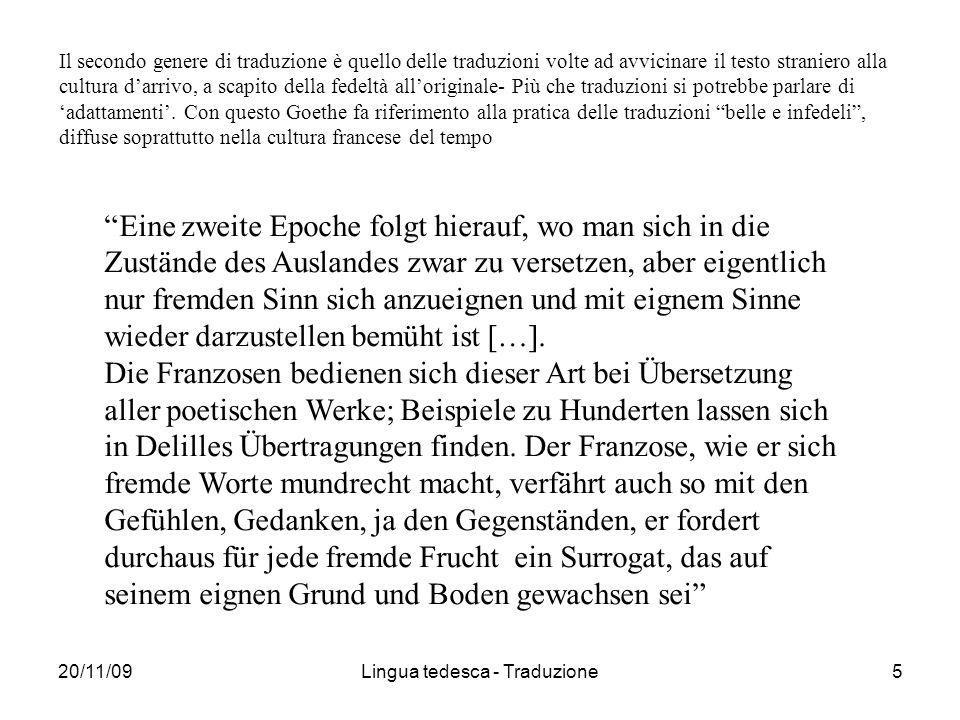 20/11/09Lingua tedesca - Traduzione5 Il secondo genere di traduzione è quello delle traduzioni volte ad avvicinare il testo straniero alla cultura darrivo, a scapito della fedeltà alloriginale- Più che traduzioni si potrebbe parlare di adattamenti.