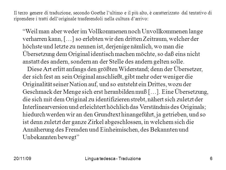 20/11/09Lingua tedesca - Traduzione6 Il terzo genere di traduzione, secondo Goethe lultimo e il più alto, è caratterizzato dal tentativo di riprendere