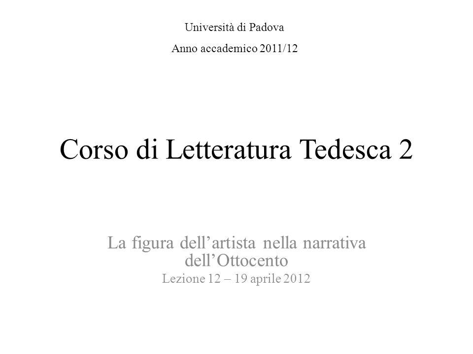 Corso di Letteratura Tedesca 2 La figura dellartista nella narrativa dellOttocento Lezione 12 – 19 aprile 2012 Università di Padova Anno accademico 20
