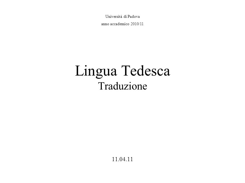 Università di Padova anno accademico 2010/11 Lingua Tedesca Traduzione 11.04.11