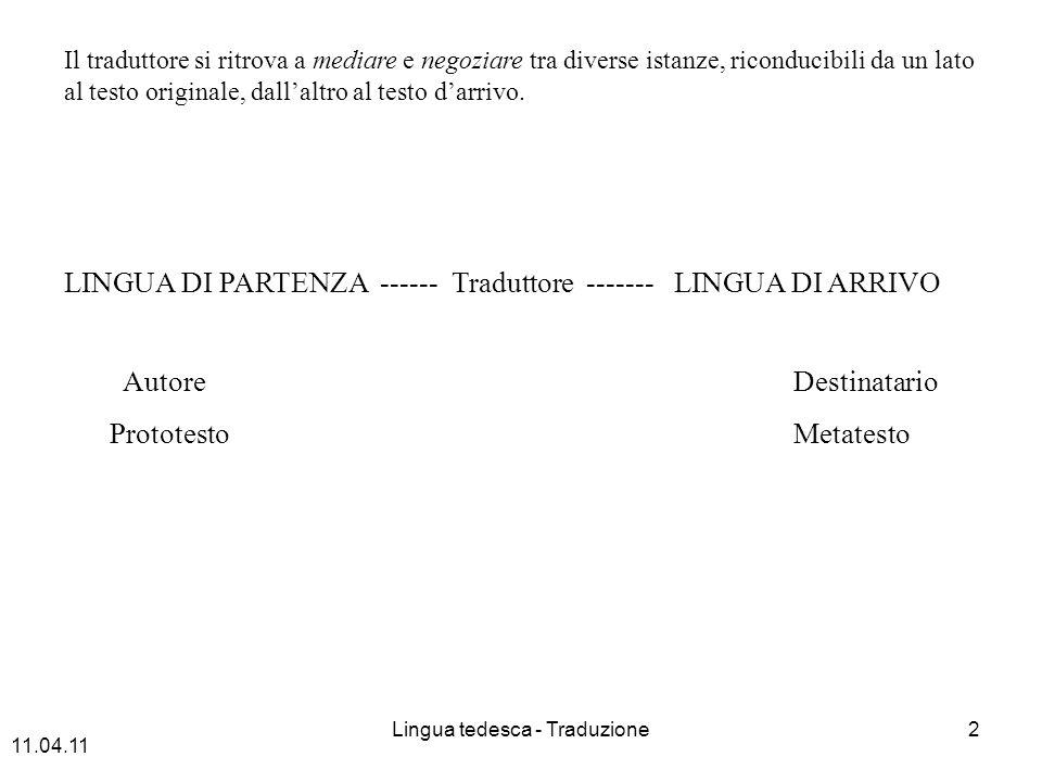 Lingua tedesca - Traduzione2 Il traduttore si ritrova a mediare e negoziare tra diverse istanze, riconducibili da un lato al testo originale, dallaltro al testo darrivo.