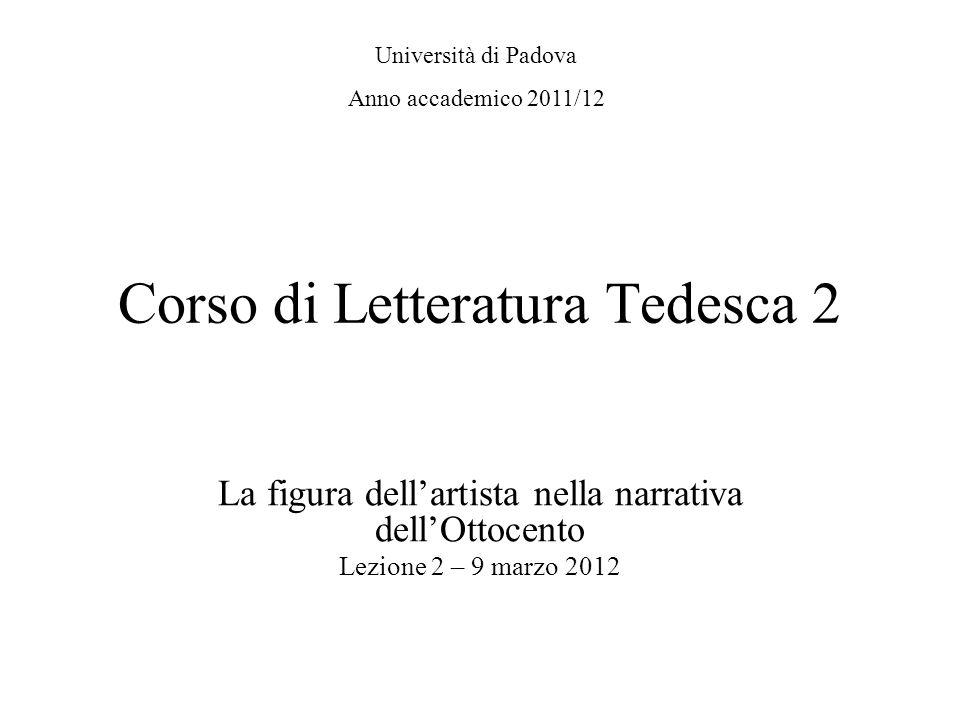 Corso di Letteratura Tedesca 2 La figura dellartista nella narrativa dellOttocento Lezione 2 – 9 marzo 2012 Università di Padova Anno accademico 2011/12