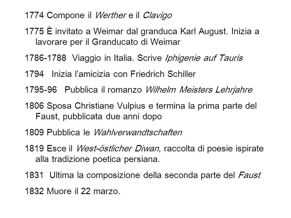1774 Compone il Werther e il Clavigo 1775 È invitato a Weimar dal granduca Karl August.