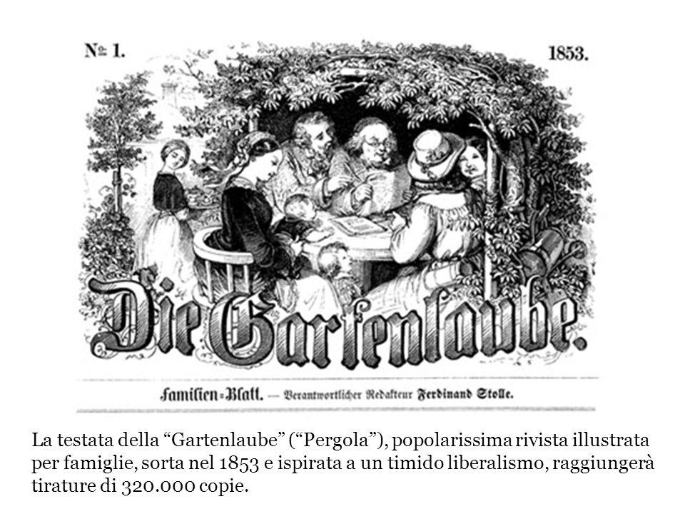 La testata della Gartenlaube (Pergola), popolarissima rivista illustrata per famiglie, sorta nel 1853 e ispirata a un timido liberalismo, raggiungerà tirature di 320.000 copie.