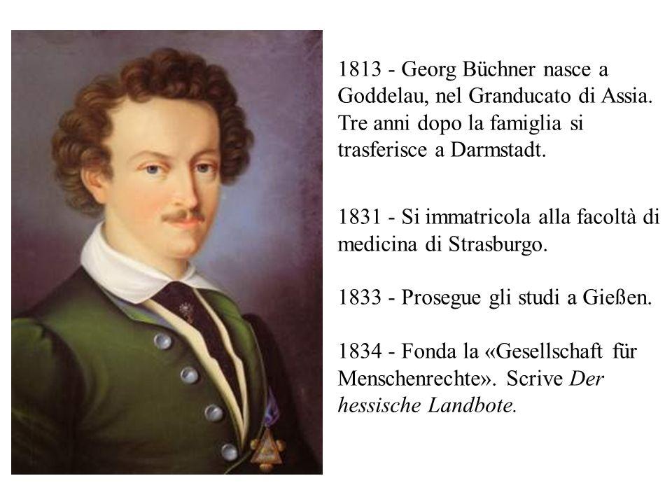 1813 - Georg Büchner nasce a Goddelau, nel Granducato di Assia. Tre anni dopo la famiglia si trasferisce a Darmstadt. 1831 - Si immatricola alla facol