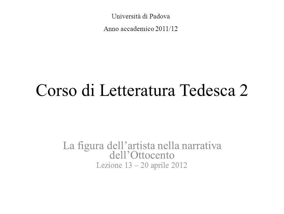 Corso di Letteratura Tedesca 2 La figura dellartista nella narrativa dellOttocento Lezione 13 – 20 aprile 2012 Università di Padova Anno accademico 20
