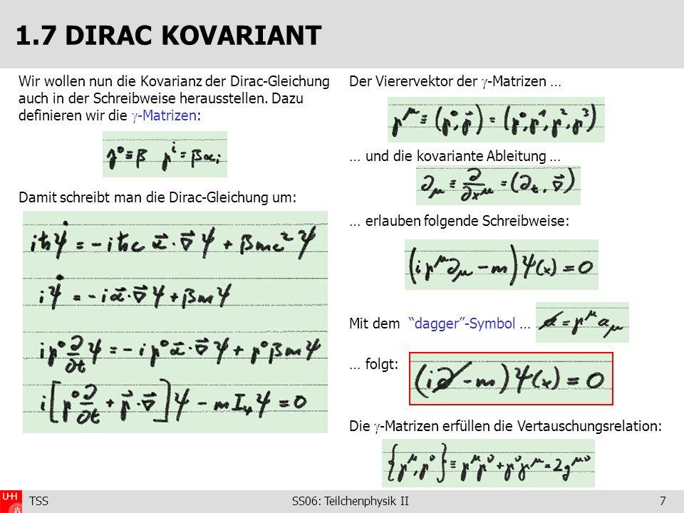 TSS SS06: Teilchenphysik II7 Wir wollen nun die Kovarianz der Dirac-Gleichung auch in der Schreibweise herausstellen. Dazu definieren wir die -Matrize