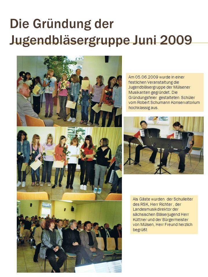 Die Gründung der Jugendbläsergruppe Juni 2009 Am 05.06.2009 wurde in einer festlichen Veranstaltung die Jugendbläsergruppe der Mülsener Musikanten gegründet.
