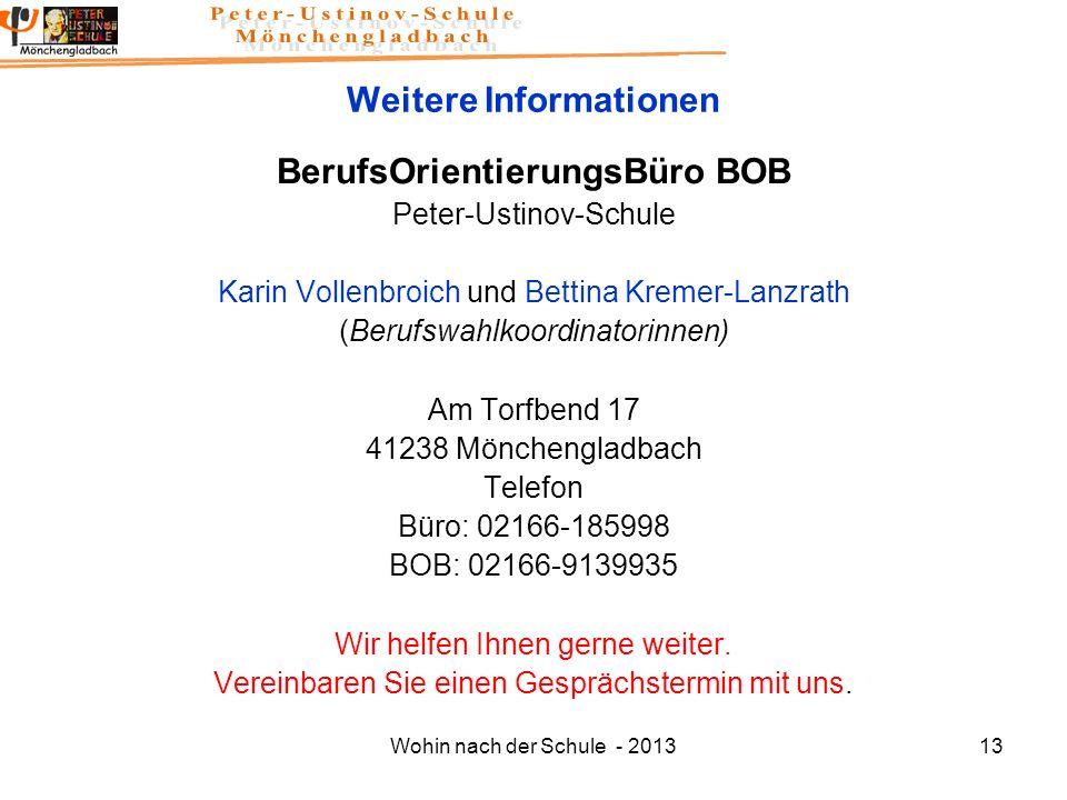Wohin nach der Schule - 201313 Weitere Informationen BerufsOrientierungsBüro BOB Peter-Ustinov-Schule Karin Vollenbroich und Bettina Kremer-Lanzrath (