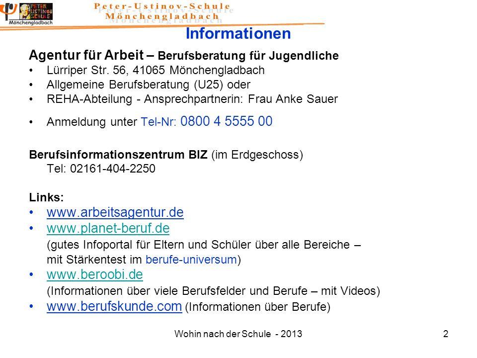 Wohin nach der Schule - 20132 Informationen Agentur für Arbeit – Berufsberatung für Jugendliche Lürriper Str. 56, 41065 Mönchengladbach Allgemeine Ber