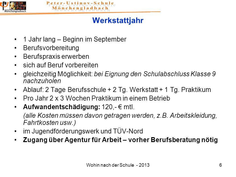 Wohin nach der Schule - 20136 Werkstattjahr 1 Jahr lang – Beginn im September Berufsvorbereitung Berufspraxis erwerben sich auf Beruf vorbereiten glei