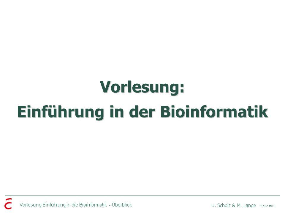 Vorlesung Einführung in die Bioinformatik - U. Scholz & M. Lange Folie #0-1 Überblick Vorlesung: Einführung in der Bioinformatik