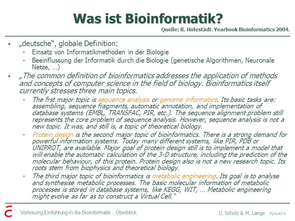 Vorlesung Einführung in die Bioinformatik -Überblick U. Scholz & M. Lange Folie #0-4 Was ist Bioinformatik? deutsche, globale Definition: -Einsatz von