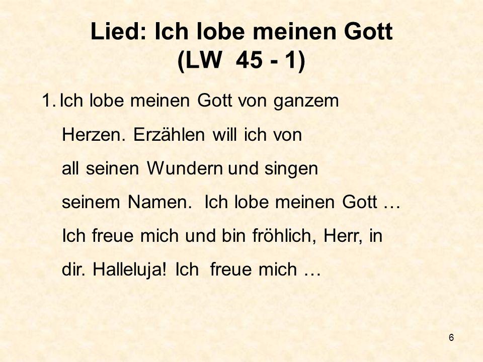 7 Lied: Ich lobe meinen Gott (LW 45 - 2) 2.Ich singe meinem Gott von ganzem Herzen.