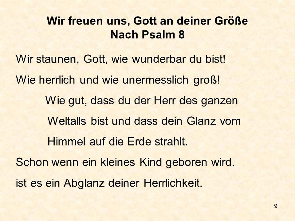 10 Wir freuen uns, Gott an deiner Größe Nach Psalm 8 Wenn Neugeborene ihre Stimm erheben, dann freun wir uns an deiner Macht.