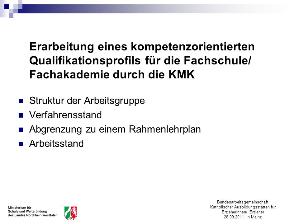 Bundesarbeitsgemeinschaft Katholischer Ausbildungsstätten für Erzieherinnen/ Erzieher 28.09.2011 in Mainz Erarbeitung eines kompetenzorientierten Qual