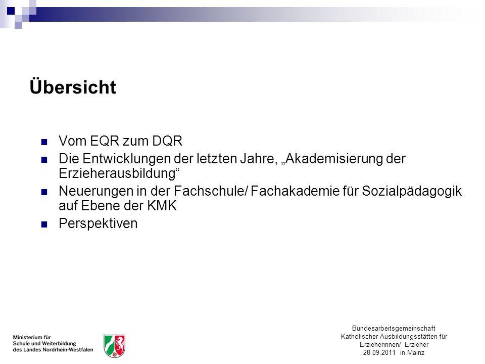 Bundesarbeitsgemeinschaft Katholischer Ausbildungsstätten für Erzieherinnen/ Erzieher 28.09.2011 in Mainz Übersicht Vom EQR zum DQR Die Entwicklungen