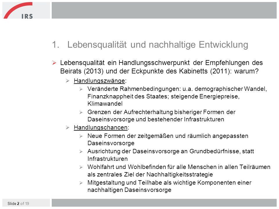 Slide 2 of 19 1.Lebensqualität und nachhaltige Entwicklung Lebensqualität ein Handlungsschwerpunkt der Empfehlungen des Beirats (2013) und der Eckpunkte des Kabinetts (2011): warum.
