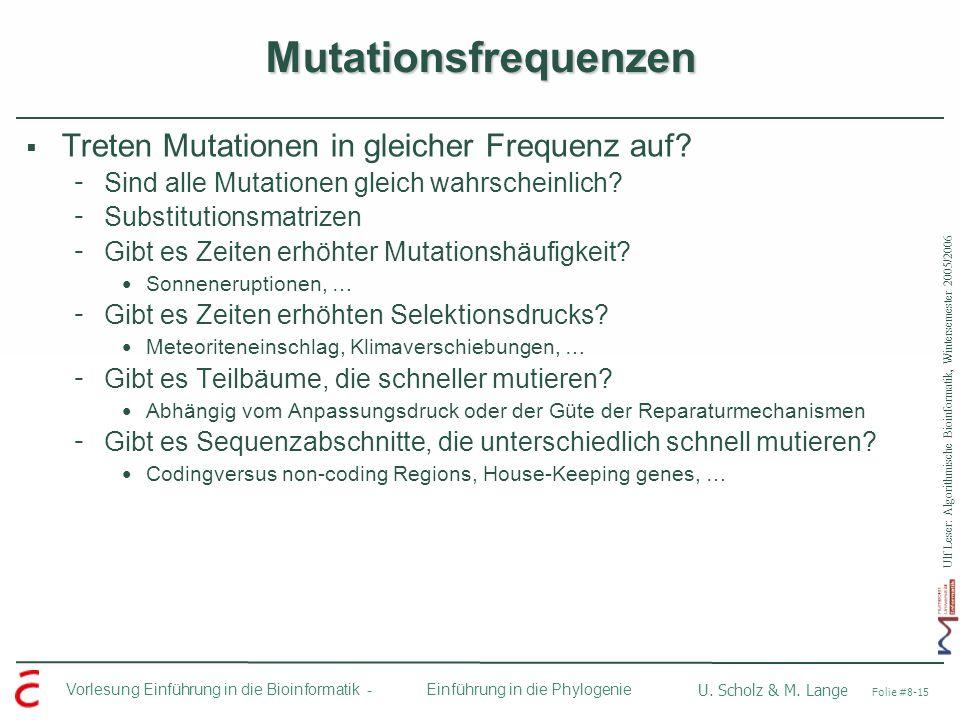 Ulf Leser: Algorithmische Bioinformatik, Wintersemester 2005/2006 Vorlesung Einführung in die Bioinformatik - U. Scholz & M. Lange Folie #8-15 Einführ