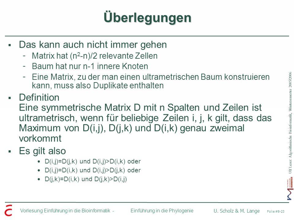 Ulf Leser: Algorithmische Bioinformatik, Wintersemester 2005/2006 Vorlesung Einführung in die Bioinformatik - U. Scholz & M. Lange Folie #8-23 Einführ