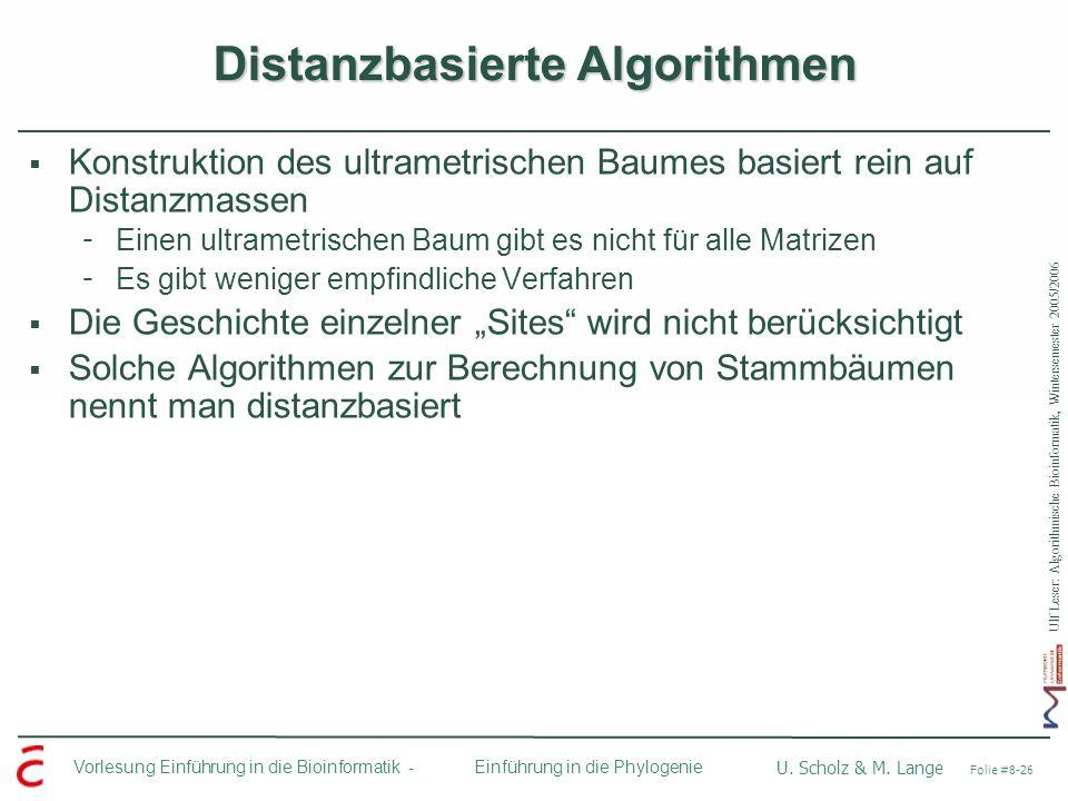 Ulf Leser: Algorithmische Bioinformatik, Wintersemester 2005/2006 Vorlesung Einführung in die Bioinformatik - U. Scholz & M. Lange Folie #8-26 Einführ
