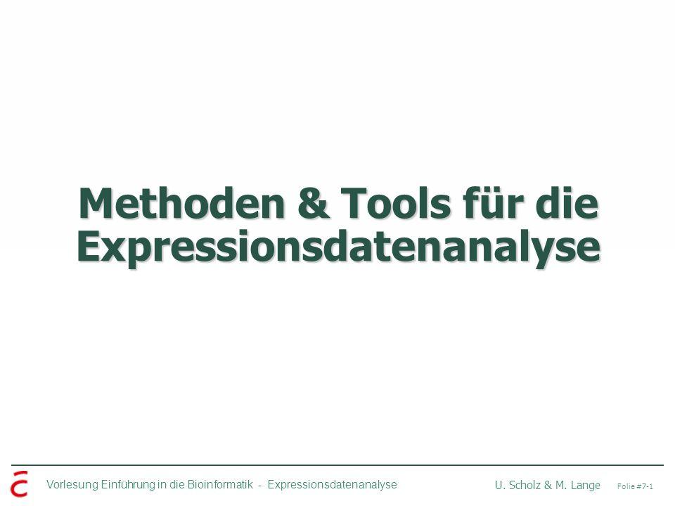 Vorlesung Einführung in die Bioinformatik - Expressionsdatenanalyse U. Scholz & M. Lange Folie #7-1 Methoden & Tools für die Expressionsdatenanalyse