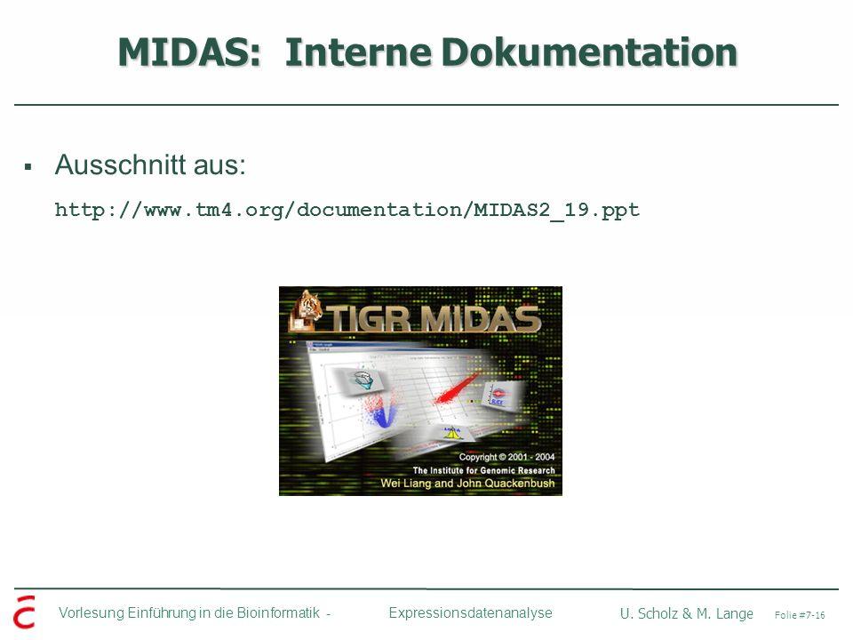 Vorlesung Einführung in die Bioinformatik - U. Scholz & M. Lange Folie #7-16 Expressionsdatenanalyse MIDAS: Interne Dokumentation Ausschnitt aus: http