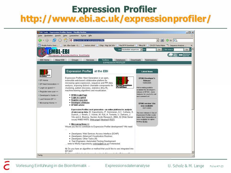 Vorlesung Einführung in die Bioinformatik - U. Scholz & M. Lange Folie #7-23 Expressionsdatenanalyse Expression Profiler http://www.ebi.ac.uk/expressi