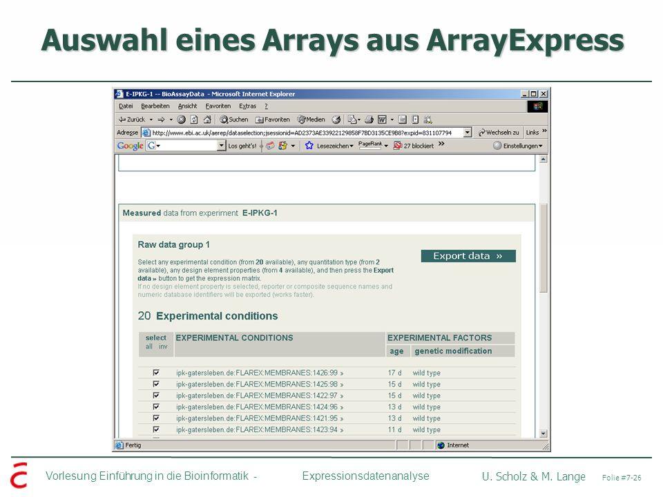 Vorlesung Einführung in die Bioinformatik - U. Scholz & M. Lange Folie #7-26 Expressionsdatenanalyse Auswahl eines Arrays aus ArrayExpress