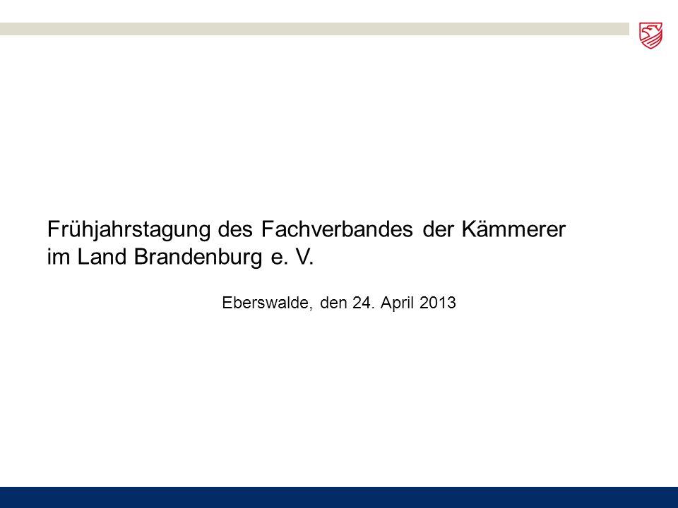 Eberswalde, den 24. April 2013 Frühjahrstagung des Fachverbandes der Kämmerer im Land Brandenburg e. V.