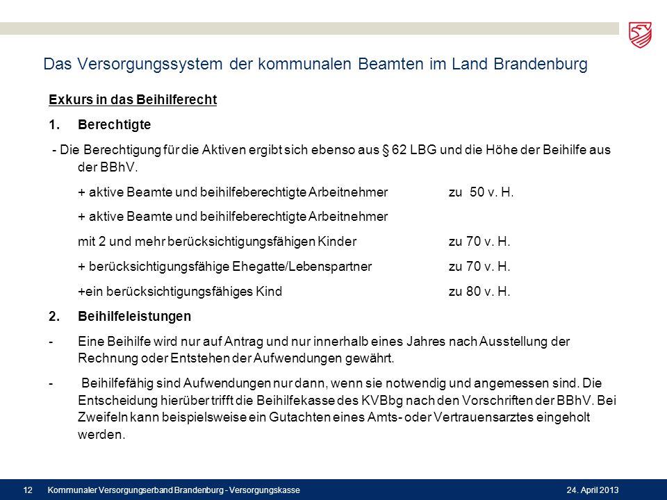Das Versorgungssystem der kommunalen Beamten im Land Brandenburg Exkurs in das Beihilferecht 1.Berechtigte - Die Berechtigung für die Aktiven ergibt s