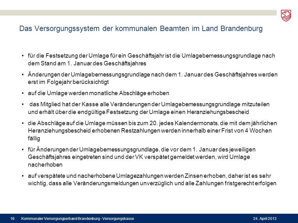Das Versorgungssystem der kommunalen Beamten im Land Brandenburg für die Festsetzung der Umlage für ein Geschäftsjahr ist die Umlagebemessungsgrundlag