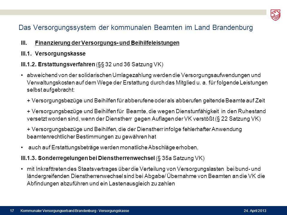 Das Versorgungssystem der kommunalen Beamten im Land Brandenburg III. Finanzierung der Versorgungs- und Beihilfeleistungen III.1. Versorgungskasse III