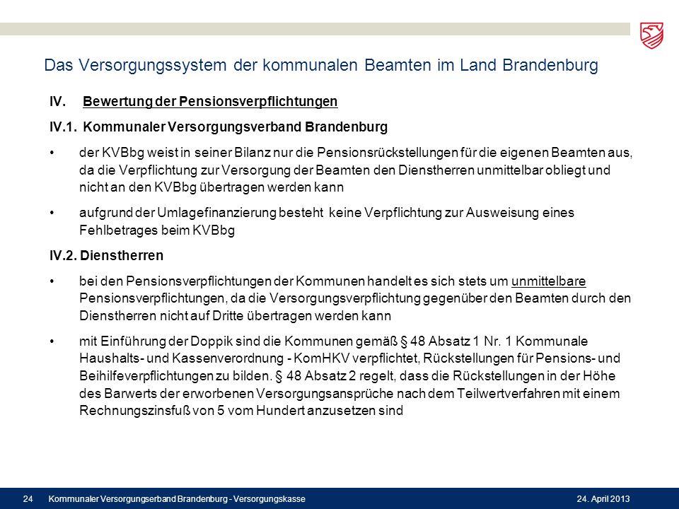 Das Versorgungssystem der kommunalen Beamten im Land Brandenburg IV. Bewertung der Pensionsverpflichtungen IV.1. Kommunaler Versorgungsverband Branden