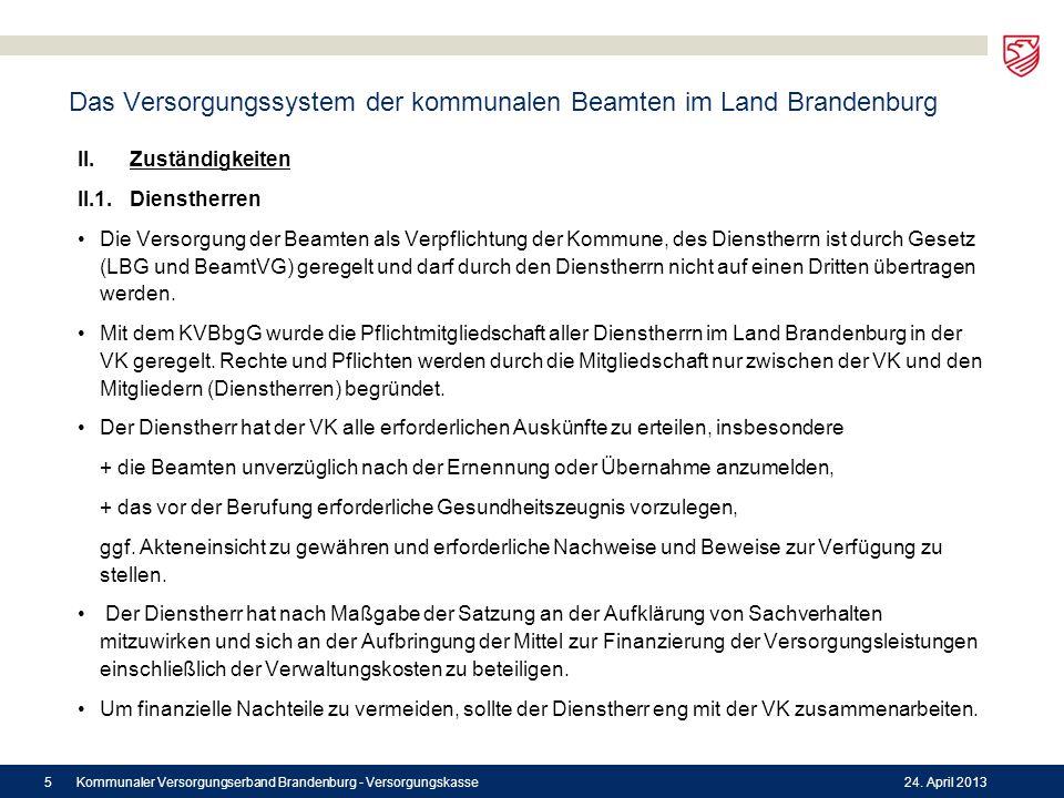 Das Versorgungssystem der kommunalen Beamten im Land Brandenburg II. Zuständigkeiten II.1. Dienstherren Die Versorgung der Beamten als Verpflichtung d