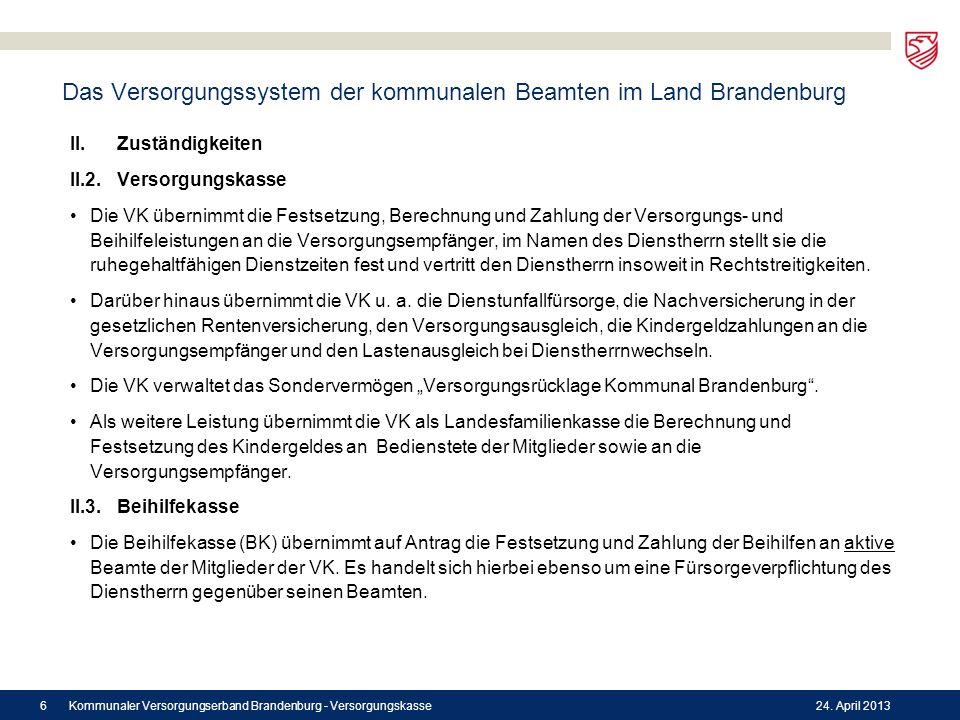 Das Versorgungssystem der kommunalen Beamten im Land Brandenburg II. Zuständigkeiten II.2. Versorgungskasse Die VK übernimmt die Festsetzung, Berechnu
