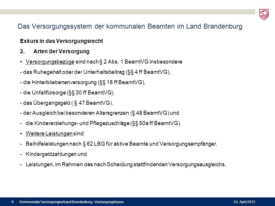 Das Versorgungssystem der kommunalen Beamten im Land Brandenburg Exkurs in das Versorgungsrecht 2. Arten der Versorgung Versorgungsbezüge sind nach §